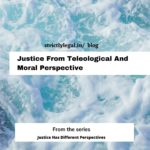 Justice from a teleological and moral perspective