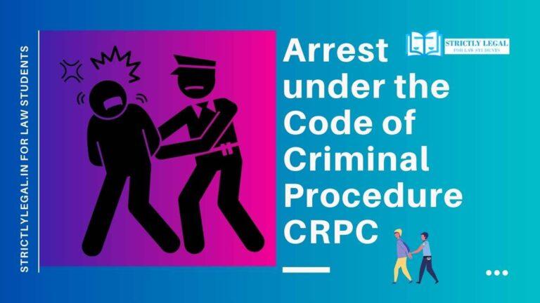 Arrest under the Code of Criminal Procedure CRPC