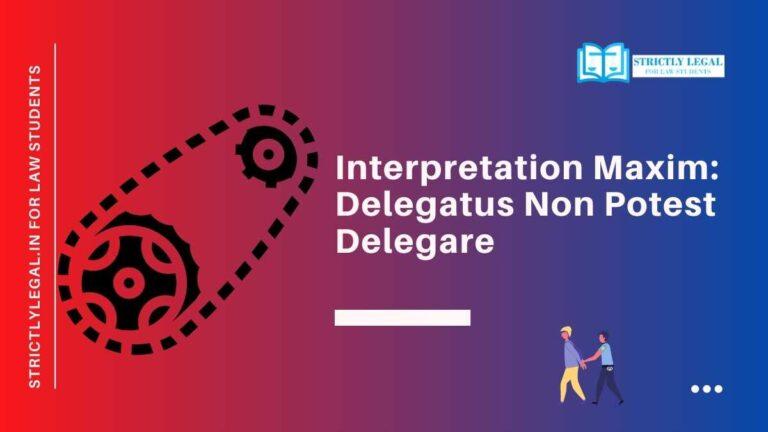 Interpretation Maxim: Delegatus Non Potest Delegare