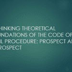 RETHINKING THEORETICAL FOUNDATIONS OF THE CODE OF CIVIL PROCEDURE: PROSPECT AND RETROSPECT