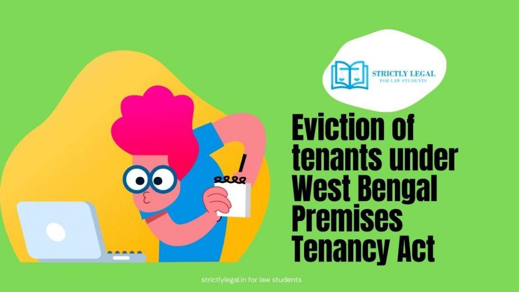 Eviction of tenants under West Bengal Premises Tenancy Act