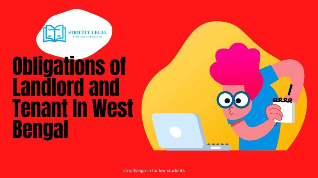 Obligations of Landlord and Tenant under West Bengal premise tenancy act