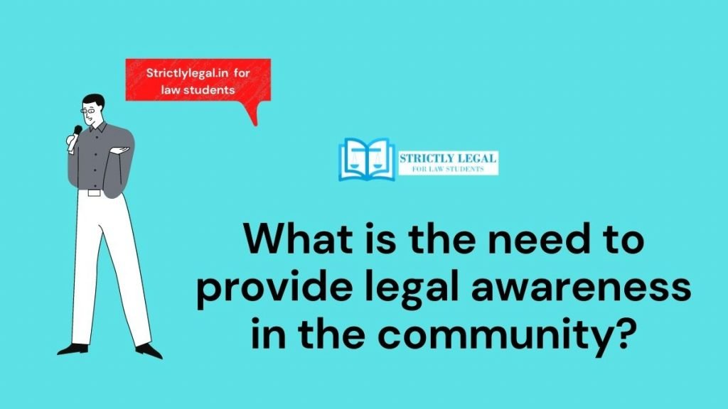 What is the need to provide legal awareness in the community