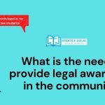 What is the need to provide legal awareness in the community?